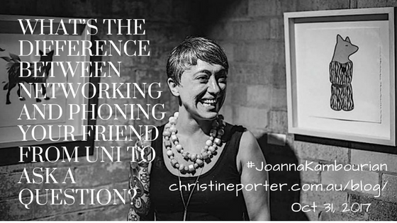 Christine Porter Blog Oct31,2017 What's the difference between networking and phoning your friend from uni to ask a question?