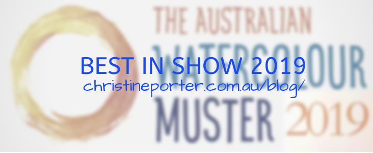 "Blurry background text ""The Australian Watecolour Muster 2019"" and in front the text, in blue, ""Best in Show 2019 christineporter.com.au/blog/"