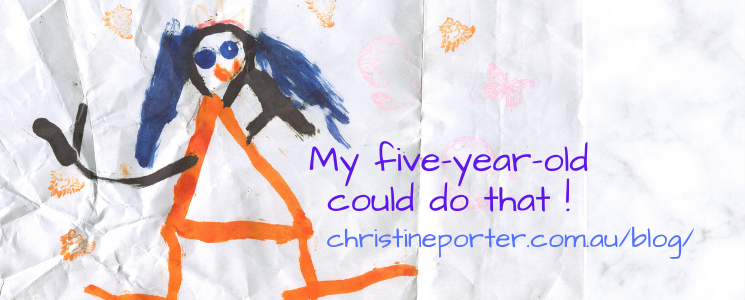 """Drawing by a child, of a person wearing an orange dress and purple hair. Done in felt pen on a piece of crumpled paper. With the words """"My five year old could do that!"""" and the address ChrsitinePorter.com.au/blog/ underneath"""